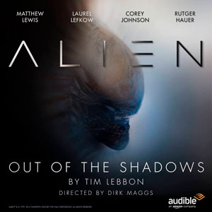 Alien, Out of the Shadows by Tim Lebbon and Dirk Maggs