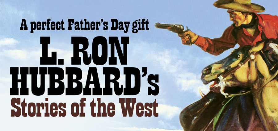 A perfect Father's Day gift - L. Ron Hubbard's Stories of the West