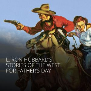 L. Ron Hubbard's Stories of the West for Father's Day