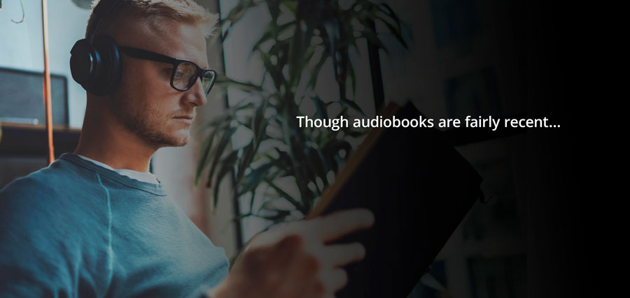 Though audiobooks are fairly recent ...