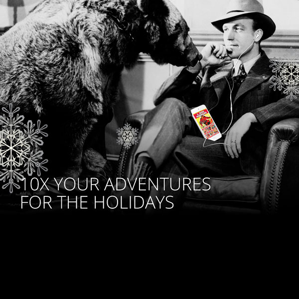 10X Your adventures for the holidays